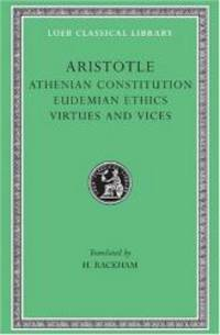 Aristotle: Athenian Constitution. Eudemian Ethics. Virtues and Vices. (Loeb Classical Library No. 285) by Aristotle - Hardcover - 2001-01-05 - from Books Express (SKU: 0674993152n)