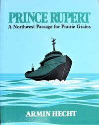 Prince Rupert: A Northwest Passage for Prairie Grains