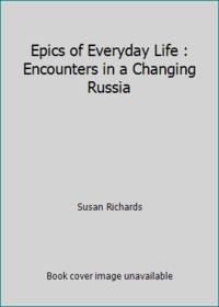 Epics of Everyday Life : Encounters in a Changing Russia