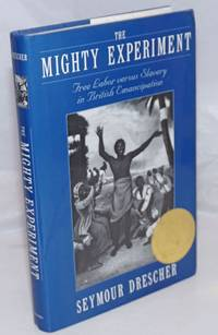 image of The Mighty Experiment. Free Labor versus Slavery in British Emancipation