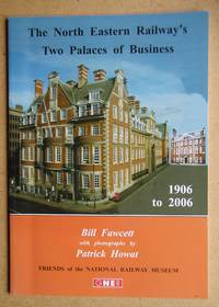 The North Eastern Railway's Two Palaces of Business 1906 to 2006.