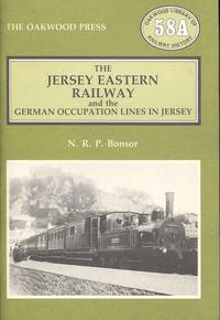 The Jersey Eastern Railway and the German Occupation Lines in Jersey (Oakwood Library of Railway History - the History of the Channel Islands Volume II)