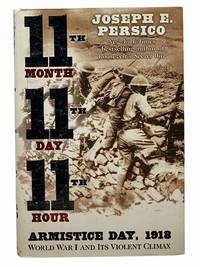 11th Month, 11th Day, 11th Hour: Armistice Day, 1918--World War I and Its Violent Climax