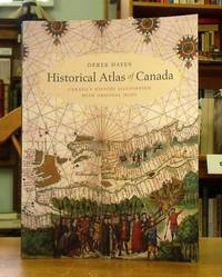 Historical Atlas of Canada: Canada\'s History Illustrated with Original Maps