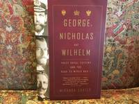 image of George, Nicholas and Wilhelm: Three Royal Cousins and the Road to World War I