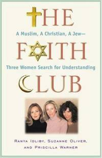 The Faith Club : A Muslim, a Christian, a Jew--Three Women Search for Understanding