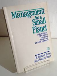 MANAGEMENT FOR A SMALL PLANET: STRATEGIC DECISION MAKING AND THE ENVIRONMENT