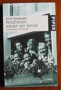Heldinnen waren wir keine: Frauenalltag in der NS- Zeit