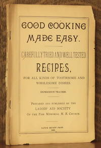 image of GOOD COOKING MADE EASY. CAREFULLY TRIED AND WELL TESTED RECIPES, FOR ALL KINDS OF TOOTHSOME AND WHOLESOME DISHES. EXPERIENCE TEACHES. PREPARED AND PUBLISHED BY THE LADIES AID SOCIETY OF FISK MEMORIAL M.E. CHURCH, NATICK MA.