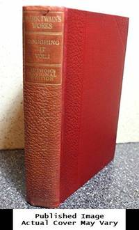 image of Roughing It, Illustrated, in Two Volumes, Volume I (Author's National Edition, The Writings of Mark Twain, Volume 7)
