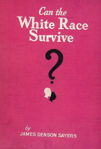 1929. SAYERS, James Denson. CAN THE WHITE RACE SURVIVE? Washington, DC: The Independent Publishing C...