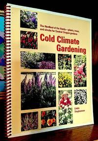 Cold Climate Gardening. The Hardiest of the Hardy Plants, Trees, Shrubs for your Central Oregon Garden