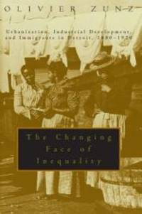 The Changing Face of Inequality: Urbanization, Industrial Development, and Immigrants in Detroit, 1880-1920 by Olivier Zunz - Paperback - 2000-08-01 - from Books Express and Biblio.com