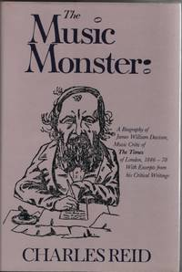 Music Monster  A Biography of James William Davison, Music Critic of the  Times of London, 1846-78