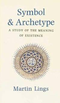 Symbol and Archetype : A Study in the Meaning of Existence