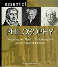 Essential Philosophy: Everything You Need to Understand the World's Greatest Thinkers