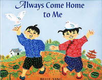 ALWAYS COME HOME TO ME. by  Belle Yang - Signed First Edition - (2007.) - from Bookfever.com, IOBA (SKU: 44748)