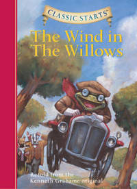 Classic Starts R: The Wind in the Willows: Retold from the Kenneth Grahame Original