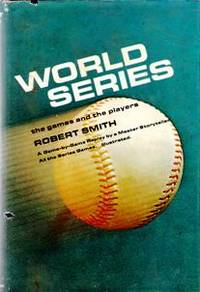 World Series: The Games And The Players by  Robert SMITH - 1st - 1967 - from Mindstuff Books and Biblio.com