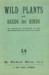image of Wild Plants and Seeds for Birds; an Illustrated Dictionary of the Best Foods for Cage and Aviary Birds