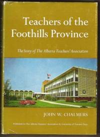 TEACHERS OF THE FOOTHILLS PROVINCE, The Story of the Alberta Teachers'  Association