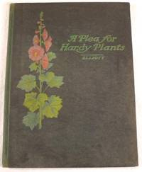 A Plea for Hardy Plants.  With Suggestions for Effective Arrangement by  J. Wilkinson Elliott - First Edition - 1902 - from Resource Books, LLC (SKU: 026821)