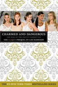 The Clique: Charmed and Dangerous: The Clique Prequel by Lisi Harrison