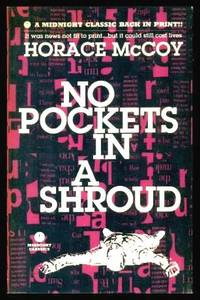 NO POCKETS IN A SHROUD by  Horace McCoy  - Paperback  - First Printing - First Thus  - 1998  - from W. Fraser Sandercombe (SKU: 222528)