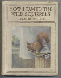 How I Tamed the Wild Squirrels, with the story of Bunty And Fritz by  Eleanor; Illustrated By Honor C. Appleton Tyrrell - Hardcover - from Granny Goose Books and Biblio.com