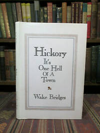 Hickory, it's One Hell of a Town.  (SIGNED) by  Wake Bridges  - Signed First Edition  - 1982  - from Pages Past Used and Rare Books (SKU: 041697)