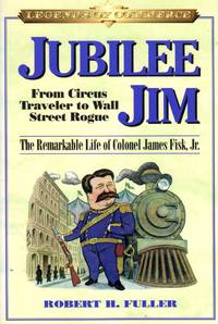 image of Legends of Commerce: Jubilee Jim - From Circus Traveler to Wall Street Rogue - The Remarkable Life of Colonel James Fisk, Jr.