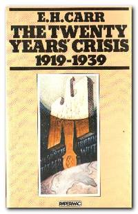 The Twenty Years' Crisis, 1919-1939 An Introduction to the Study of  International Relations