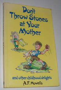 DON'T THROW STONES AT YOUR MOTHER and Other Childhood Delights