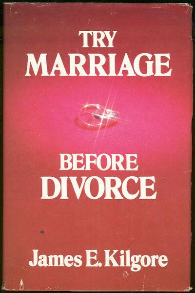 TRY MARRIAGE BEFORE DIVORCE, Kilgore, James