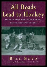 ALL ROADS LEAD TO HOCKEY - Reports from Northern Canada to the Mexican Border
