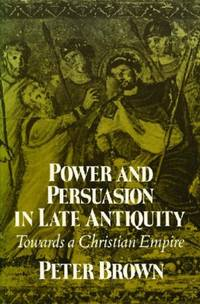 image of Power and Persuasion in Late Antiquity: Towards a Christian Empire (Curti Lectures)