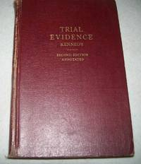 Trial Evidence: A Synopsis of the Law of Evidence Generally Applicable to Trials; Second Edition