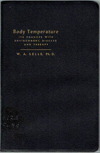 BODY TEMPERATURE ITS CHANGES WITH ENVIRONMENT, DISEASE AND THERAPY by W. A. Selle - Hardcover - 1952 - from Sunset Books and Biblio.com