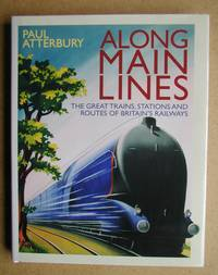 Along Main Lines: The Great Trains, Stations and Routes of Britain's Railways.