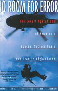 No Room for Error: The Covert Operation of America's Special Tactics Units from Iran to...