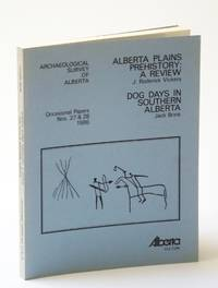Alberta Plains Prehistory - A Review / Dog Days in Southern Alberta, Occasional Papers Nos. 27 & 28, 1986