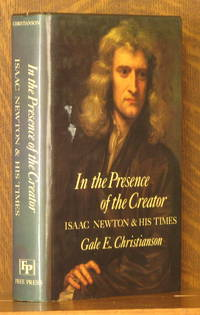 IN THE PRESENCE OF THE CREATOR, ISAAC NEWTON AND HIS TIMES