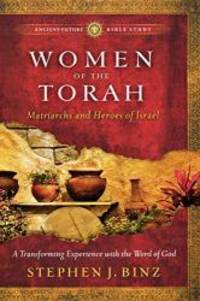 Women of the Torah: Matriarchs and Heroes of Israel (Ancient-Future Bible Study: Experience...