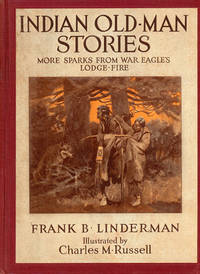 INDIAN OLD MAN STORIES - MORE SPARKS  FROM WAR EAGLE'S LODGE-FIRE