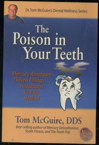 The Poison in Your Teeth: Mercury Amalgam (Silver) Fillings...Hazardous to Your Health!