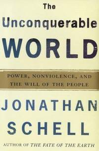 The Unconquerable World : Power  Nonviolence  and the Will of the People