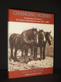 Changing Scenes: Celebrating 150 years of the Tenbury Agricultural Society 1858-2008 [SIGNED]