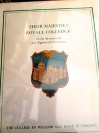 Their Majesties' Royall College In the Seventeenth and Eighteenth Centuries: The College of William and Mary in Virginia