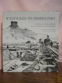 image of WESTWARD TO PROMONTORY: BUILDING THE UNION PACIFIC ACROSS THE PLAINS AND MOUNTAINS, A PICTORIAL DOCUMENTARY.