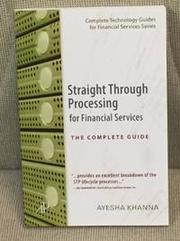 Straight Through Processing for Financial Services, the Complete Guide